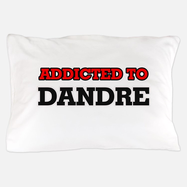 Addicted to Dandre Pillow Case