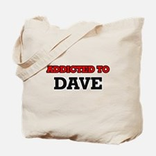 Addicted to Dave Tote Bag