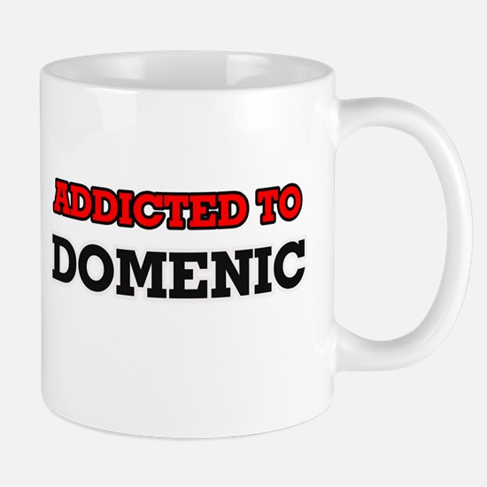 Addicted to Domenic Mugs