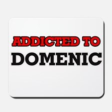 Addicted to Domenic Mousepad