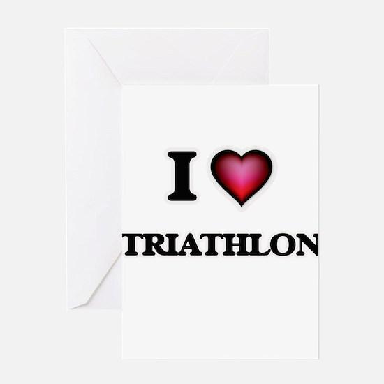 I Love Triathlon Greeting Cards