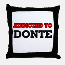 Addicted to Donte Throw Pillow