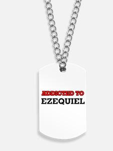 Addicted to Ezequiel Dog Tags