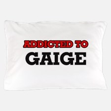 Addicted to Gaige Pillow Case