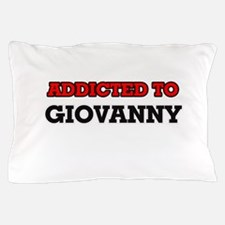 Addicted to Giovanny Pillow Case
