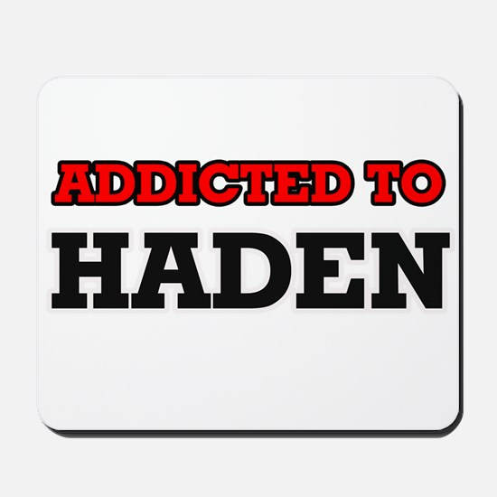 Addicted to Haden Mousepad