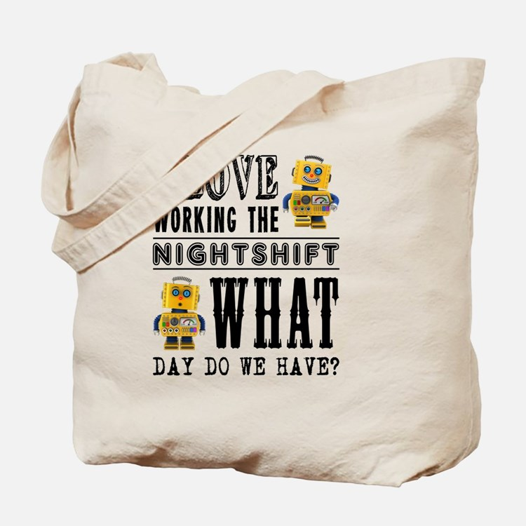 I Love working the nightshift - what day Tote Bag
