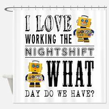 I Love working the nightshift - wha Shower Curtain