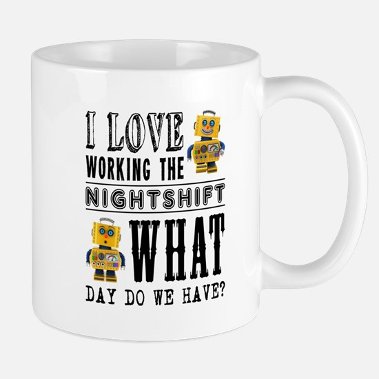 I Love working the nightshift - what day do w Mugs