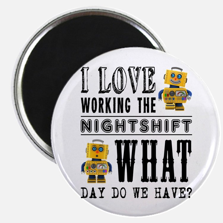 I Love working the nightshift - what day d Magnets
