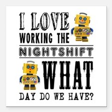 """I Love working the night Square Car Magnet 3"""" x 3"""""""