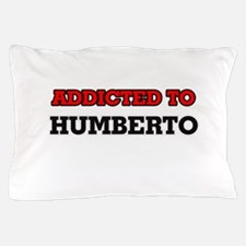 Addicted to Humberto Pillow Case