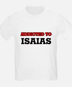 Addicted to Isaias T-Shirt