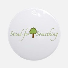 Stand for Something Ornament (Round)