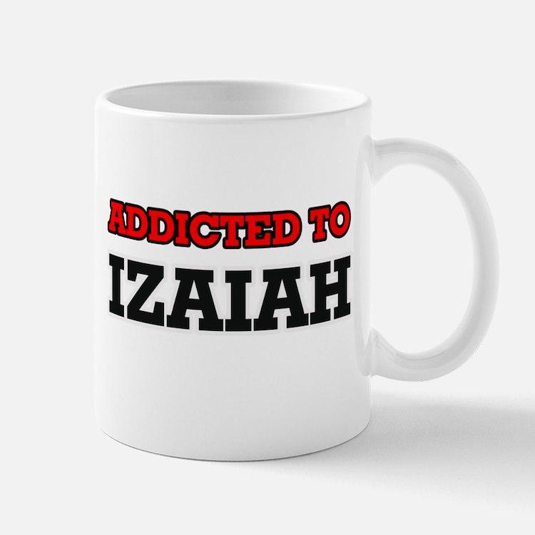 Addicted to Izaiah Mugs