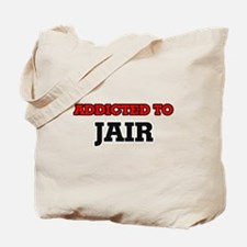 Addicted to Jair Tote Bag