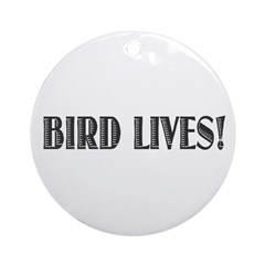 BIRD LIVES! Ornament (Round)