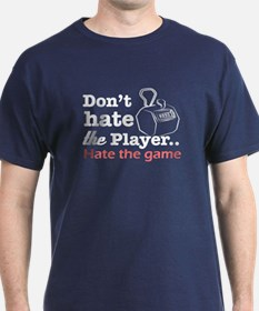 Don't hate the player hate the Light T-Shirt T-Shirt