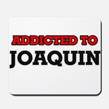 Addicted to Joaquin Mousepad