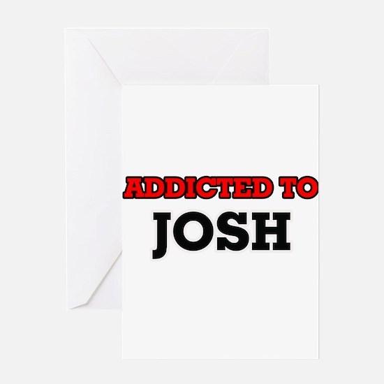 Addicted to Josh Greeting Cards