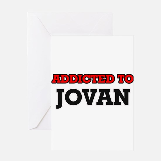 Addicted to Jovan Greeting Cards