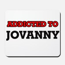 Addicted to Jovanny Mousepad