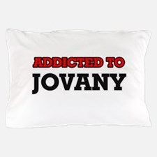 Addicted to Jovany Pillow Case
