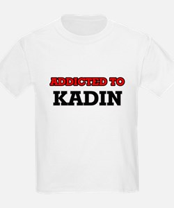 Addicted to Kadin T-Shirt