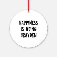 Happiness is being Brayden Ornament (Round)