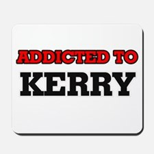 Addicted to Kerry Mousepad