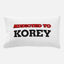 Addicted to Korey Pillow Case