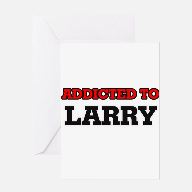 Addicted to Larry Greeting Cards