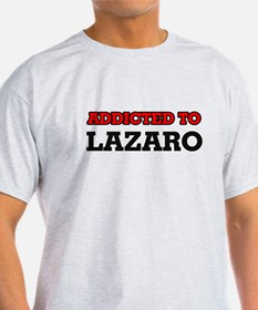 Addicted to Lazaro T-Shirt