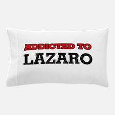 Addicted to Lazaro Pillow Case