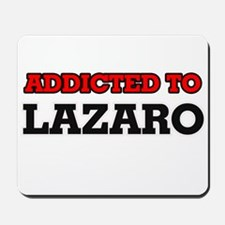 Addicted to Lazaro Mousepad