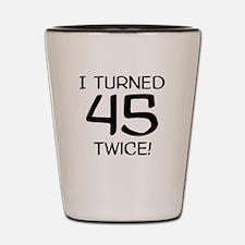 I Turned 45 Twice 90th Birthday Shot Glass