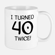 I Turned 40 Twice 80th Birthday Mugs