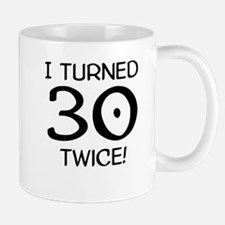 I Turned 30 Twice 60th Birthday Mugs