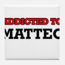 Addicted to Matteo Tile Coaster