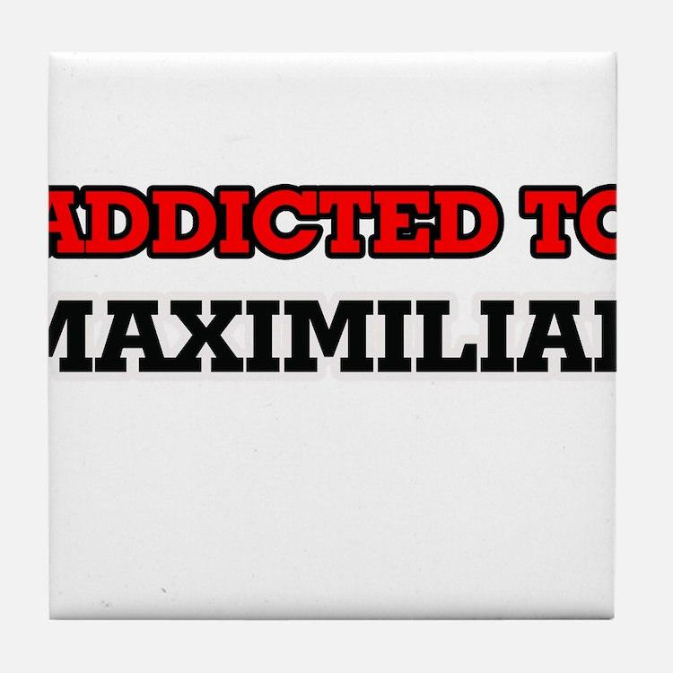 Addicted to Maximilian Tile Coaster