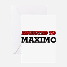 Addicted to Maximo Greeting Cards
