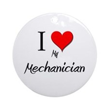 I Love My Mechanician Ornament (Round)
