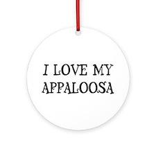 I Love My Appaloosa Ornament (Round)