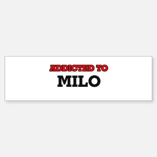 Addicted to Milo Bumper Bumper Bumper Sticker