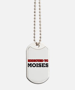 Addicted to Moises Dog Tags