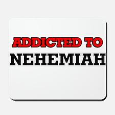 Addicted to Nehemiah Mousepad