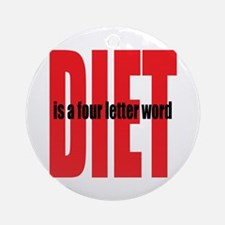 Diet Is A 4-Letter Word Ornament (Round)