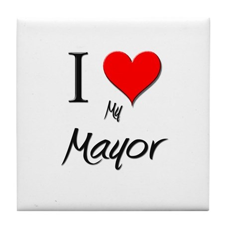 I Love My Mayor Tile Coaster