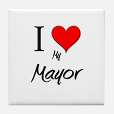 I Love My Mayor Tile Coaster