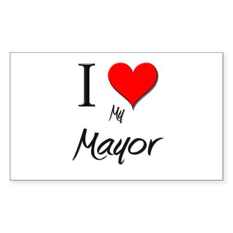 I Love My Mayor Rectangle Sticker